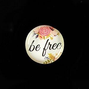 """Cabochon sticla 20mm """"be free"""" cod 943"""